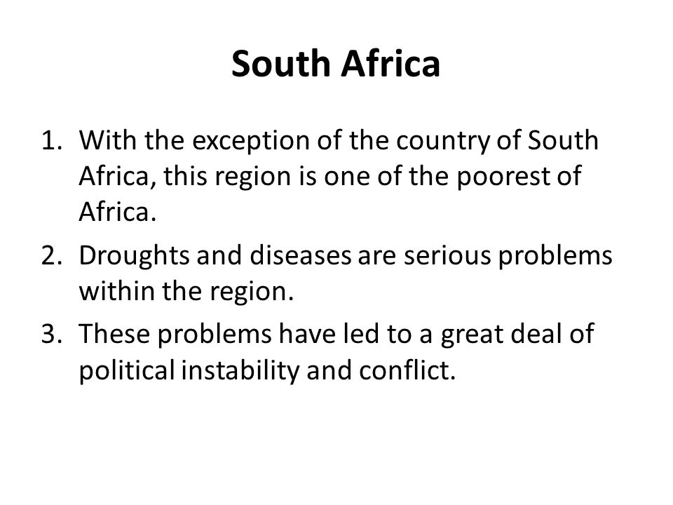 South Africa 1.With the exception of the country of South Africa, this region is one of the poorest of Africa. 2.Droughts and diseases are serious pro
