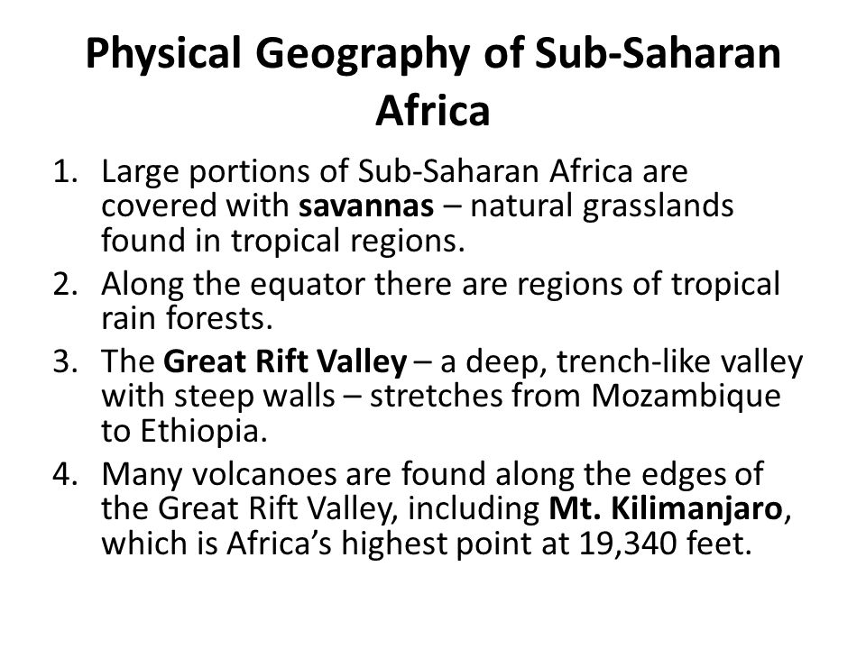 Physical Geography of Sub-Saharan Africa 1.Large portions of Sub-Saharan Africa are covered with savannas – natural grasslands found in tropical regio