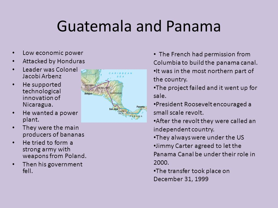 Guatemala and Panama Low economic power Attacked by Honduras Leader was Colonel Jacobi Arbenz He supported technological innovation of Nicaragua. He w