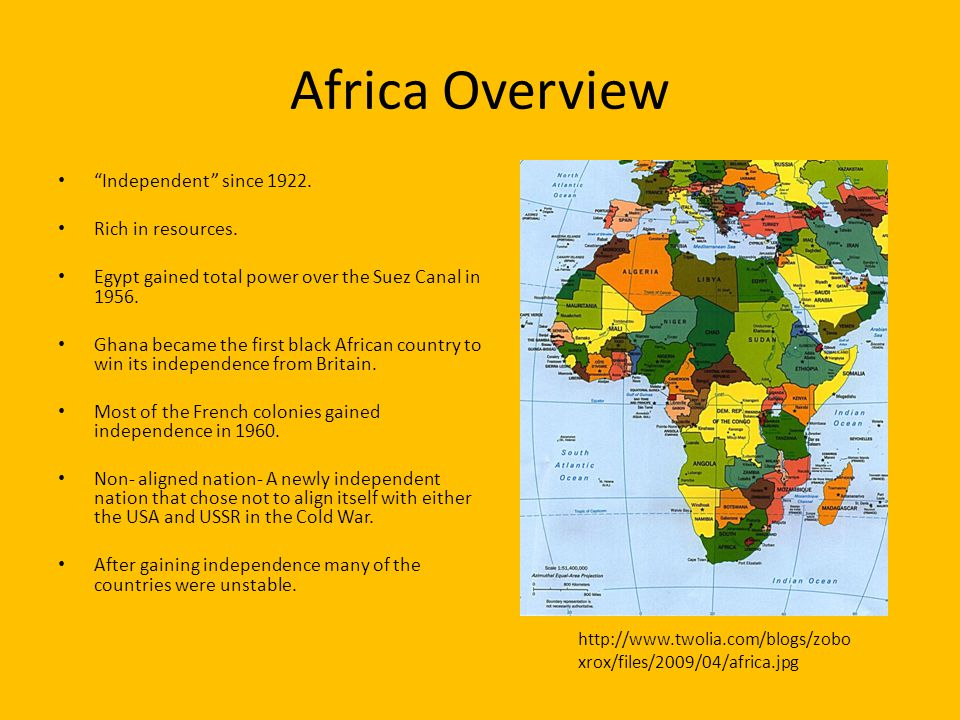 """Africa Overview """"Independent"""" since 1922. Rich in resources. Egypt gained total power over the Suez Canal in 1956. Ghana became the first black Africa"""