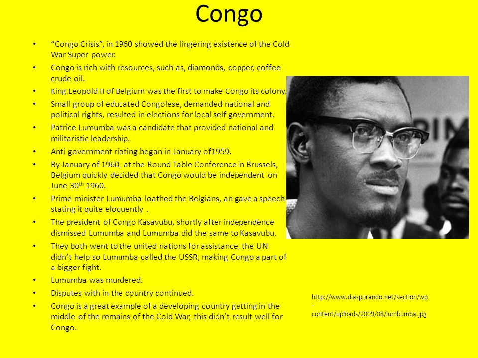 Congo Congo Crisis , in 1960 showed the lingering existence of the Cold War Super power.