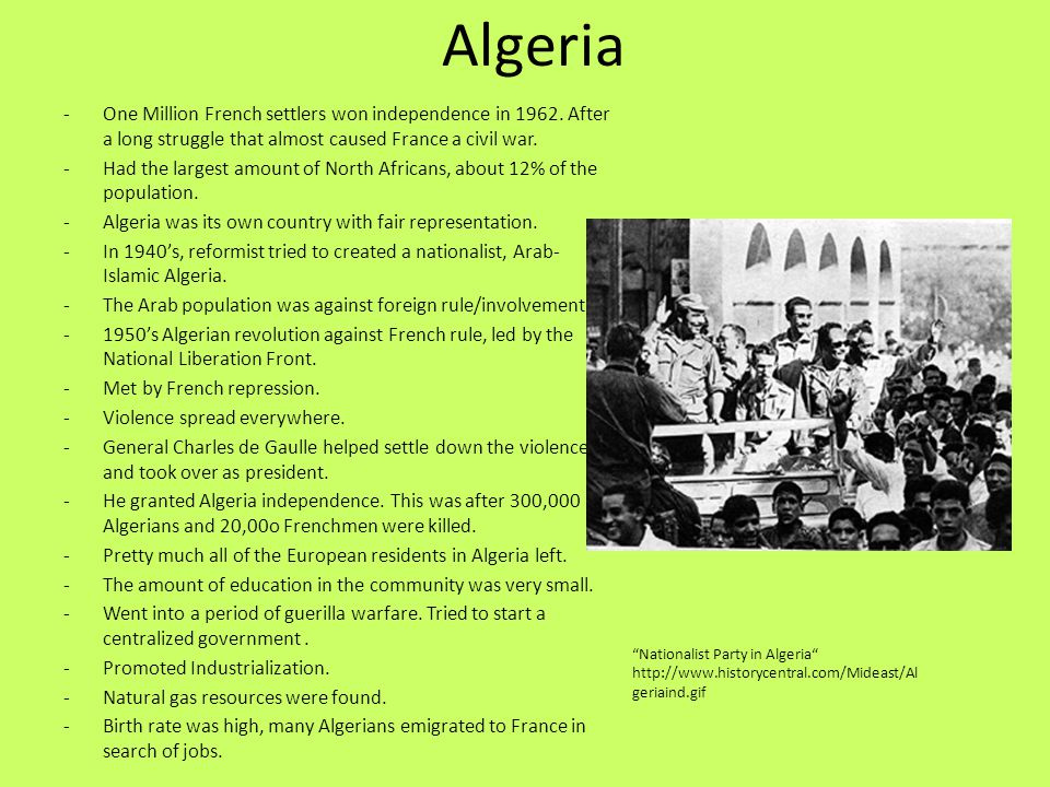 Algeria -One Million French settlers won independence in 1962. After a long struggle that almost caused France a civil war. -Had the largest amount of