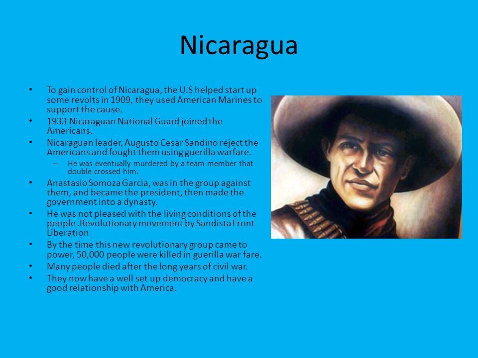 Nicaragua To gain control of Nicaragua, the U.S helped start up some revolts in 1909, they used American Marines to support the cause. 1933 Nicaraguan