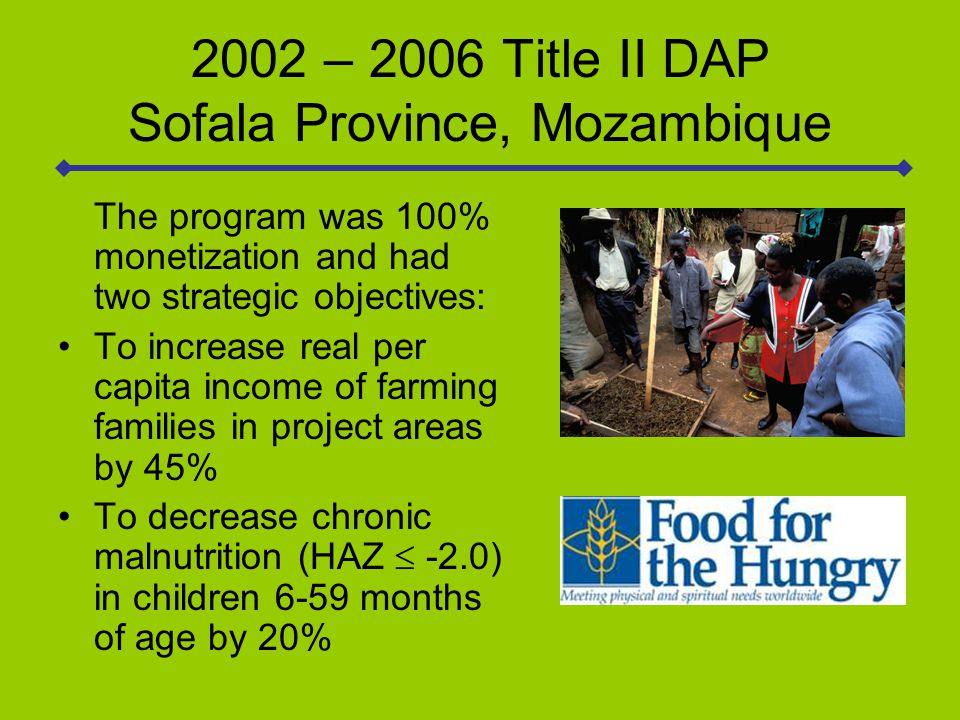 2002 – 2006 Title II DAP Sofala Province, Mozambique The total population of the four target districts was 70,000 households and the program reached approximately 40% of those households.