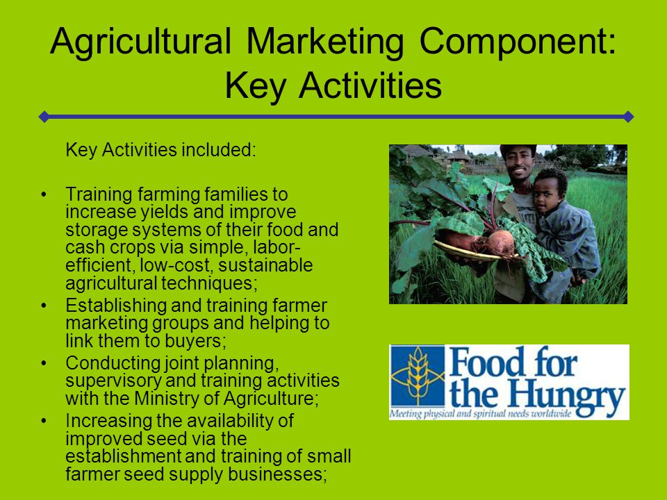Agricultural Marketing Component: Key Results Key Agriculture Program Results: Tonnage and Value of Maize and Sesame Marketed: 2002: 448 MT 2006: 1680 MT 2002: $63,000 2006: $625,000