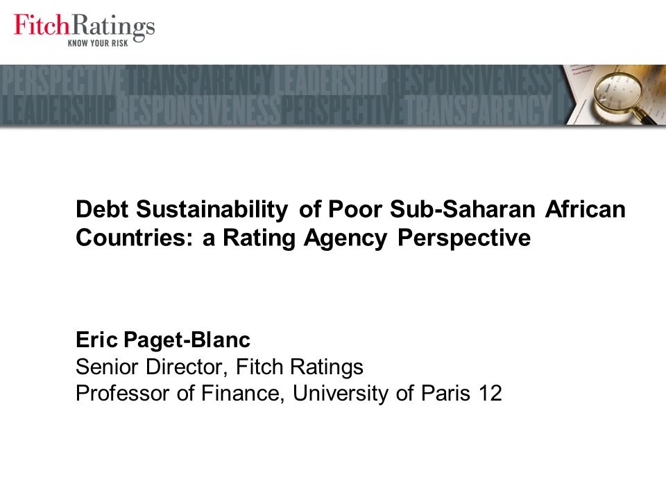 Debt Sustainability of Poor Sub-Saharan African Countries: a Rating Agency Perspective Eric Paget-Blanc Senior Director, Fitch Ratings Professor of Fi