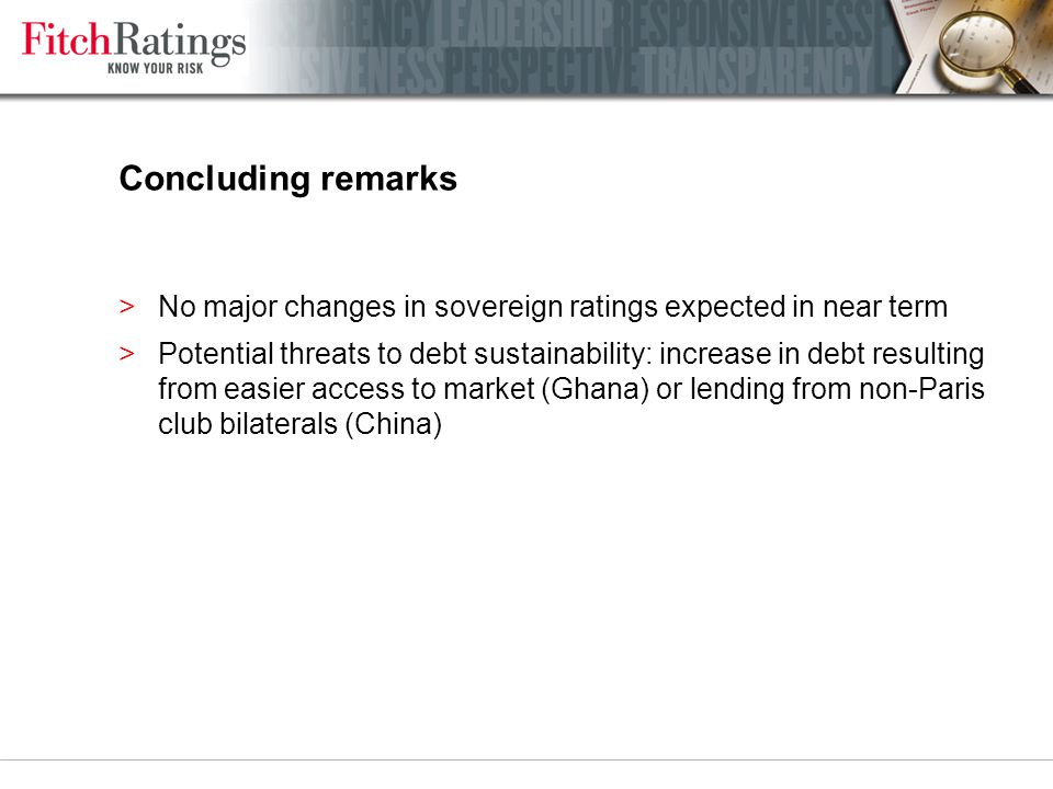 Concluding remarks >No major changes in sovereign ratings expected in near term >Potential threats to debt sustainability: increase in debt resulting