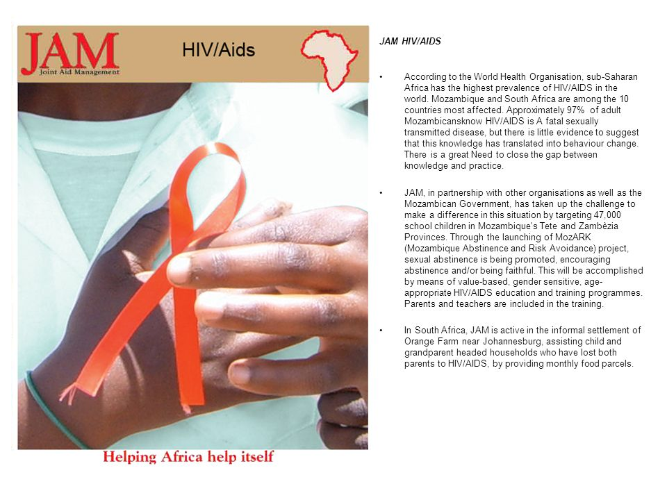 JAM HIV/AIDS According to the World Health Organisation, sub-Saharan Africa has the highest prevalence of HIV/AIDS in the world.