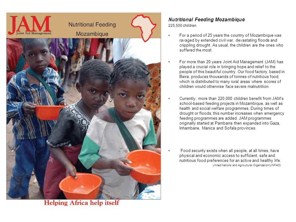 Nutritional Feeding Mozambique 225,500 children For a period of 25 years the country of Mozambique was ravaged by extended civil war, devastating floods and crippling drought.