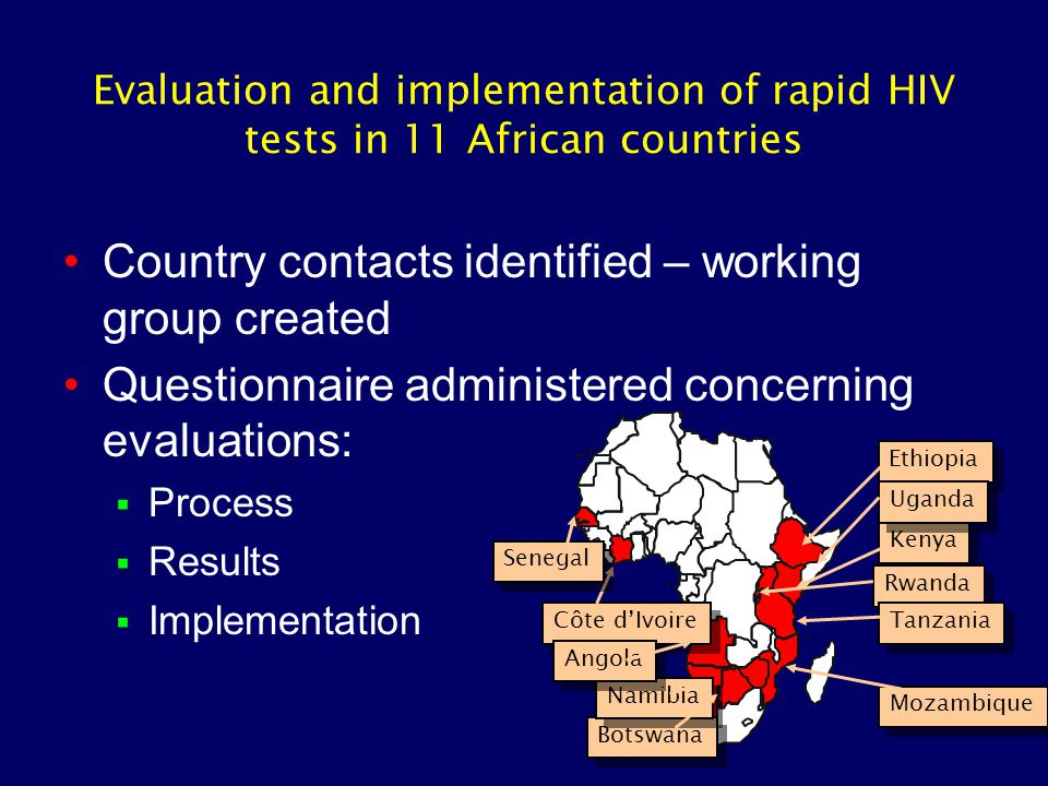 Evaluation and implementation of rapid HIV tests in 11 African countries Côte d'Ivoire Ethiopia Kenya Uganda Rwanda Tanzania Mozambique Botswana Namib