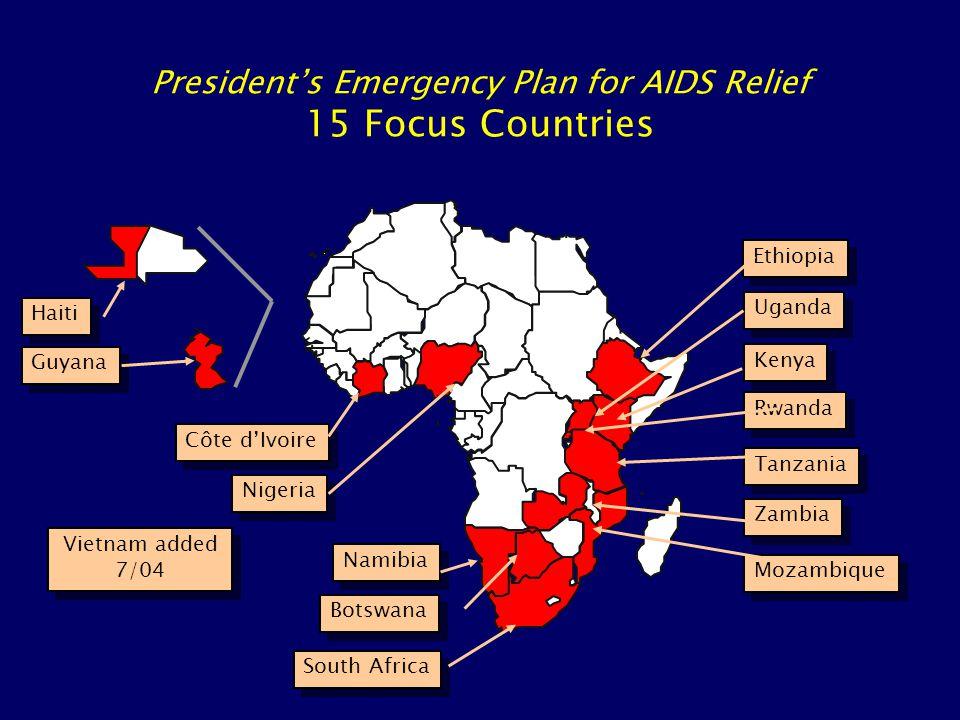 Haiti Guyana Côte d'Ivoire Nigeria Ethiopia Kenya Uganda Rwanda Tanzania Mozambique Zambia South Africa Botswana Namibia President's Emergency Plan for AIDS Relief 15 Focus Countries Vietnam added 7/04