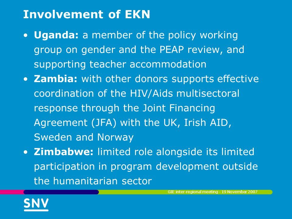 Involvement of EKN Uganda: a member of the policy working group on gender and the PEAP review, and supporting teacher accommodation Zambia: with other