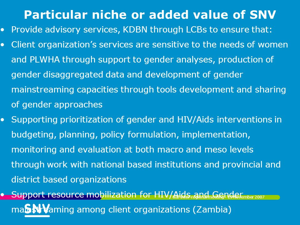 Particular niche or added value of SNV Provide advisory services, KDBN through LCBs to ensure that: Client organization's services are sensitive to th