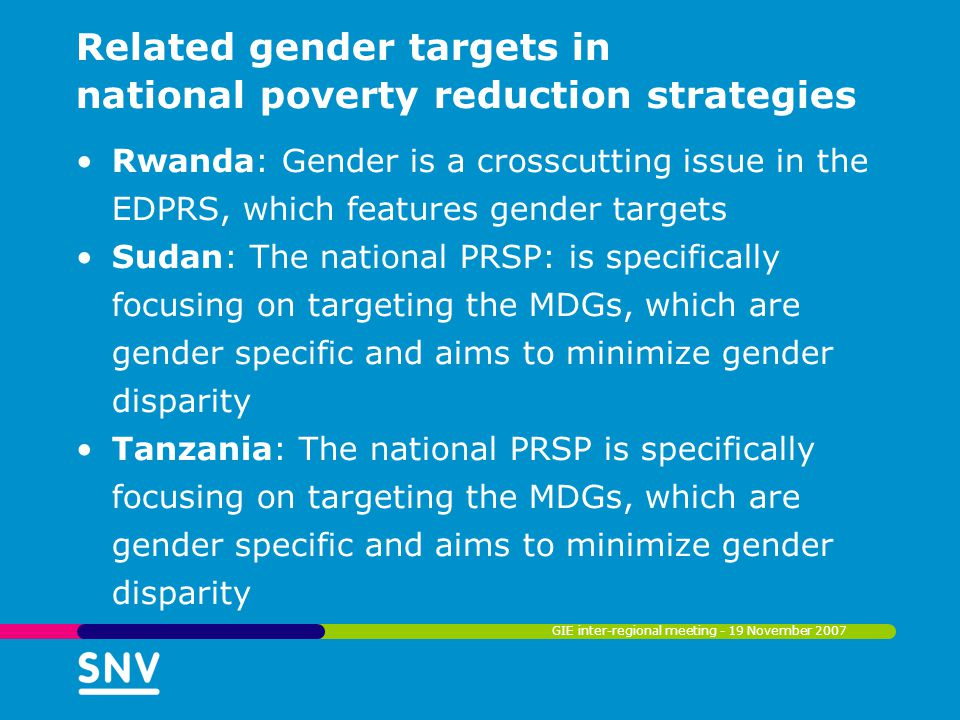 Related gender targets in national poverty reduction strategies Rwanda: Gender is a crosscutting issue in the EDPRS, which features gender targets Sud