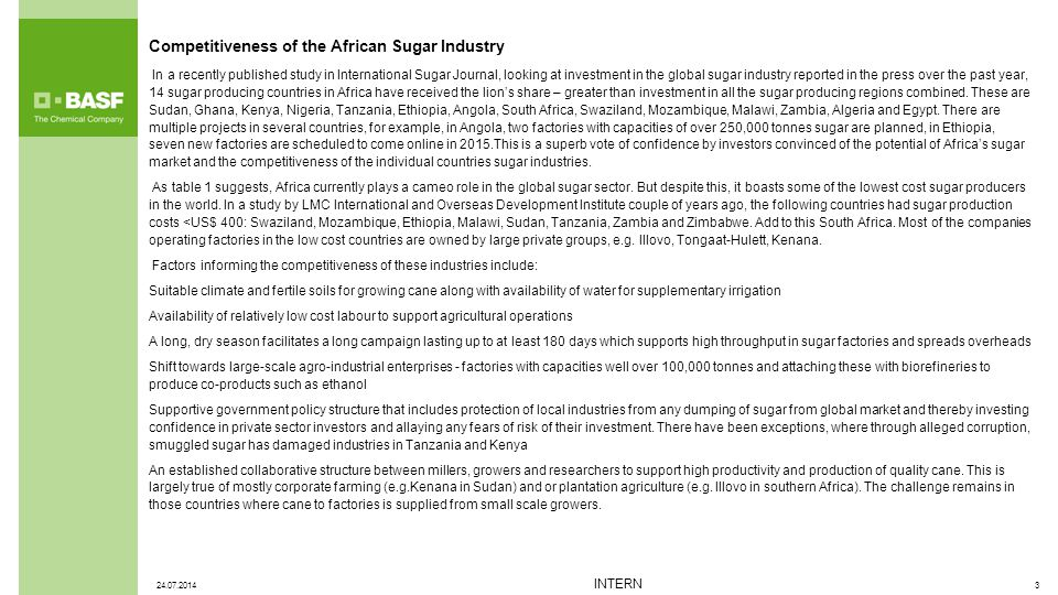 Competitiveness of the African Sugar Industry In a recently published study in International Sugar Journal, looking at investment in the global sugar industry reported in the press over the past year, 14 sugar producing countries in Africa have received the lion's share – greater than investment in all the sugar producing regions combined.