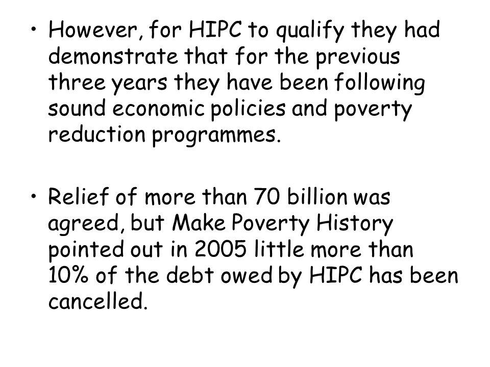 However, for HIPC to qualify they had demonstrate that for the previous three years they have been following sound economic policies and poverty reduction programmes.