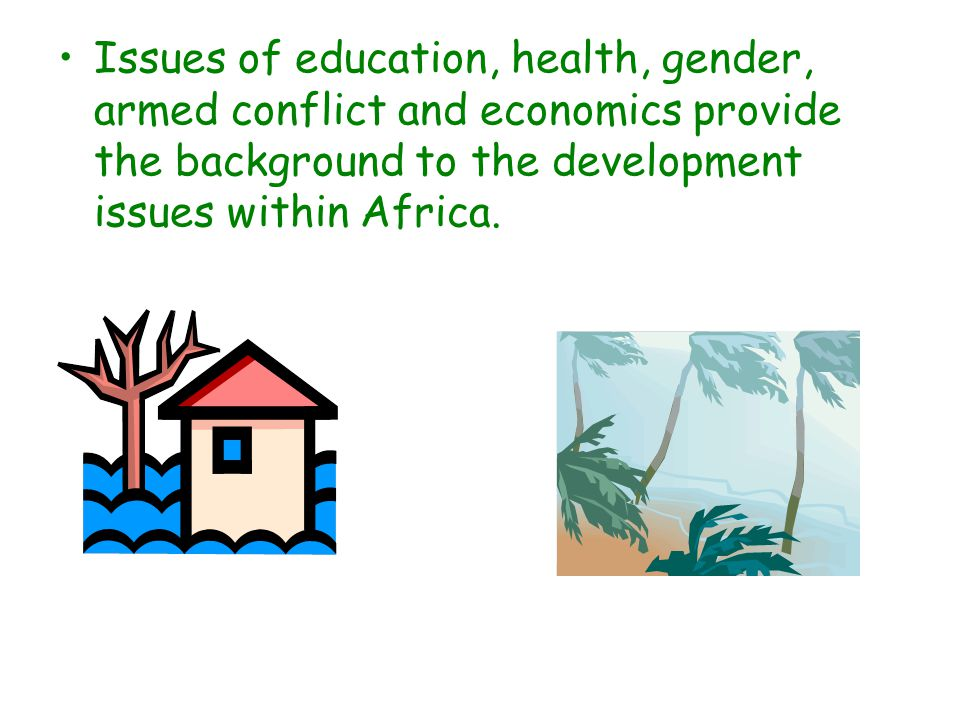 Issues of education, health, gender, armed conflict and economics provide the background to the development issues within Africa.