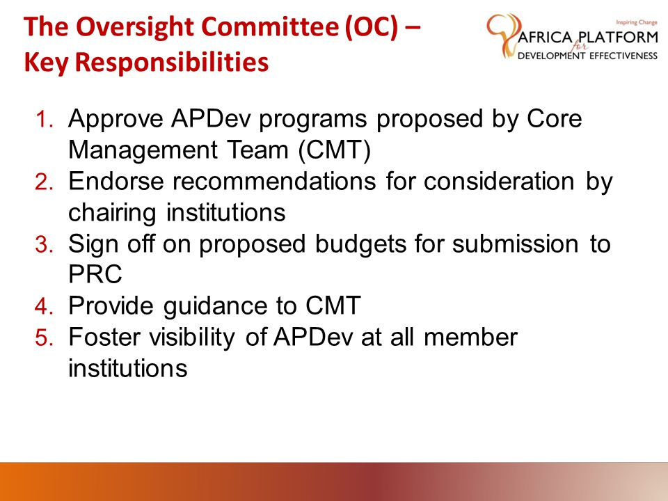 The Oversight Committee (OC) – Composition ●Chairs:AU / NEPAD (senior management level) ●Countries:10 countries (cross-section of all regions, languages, and status (i.e.