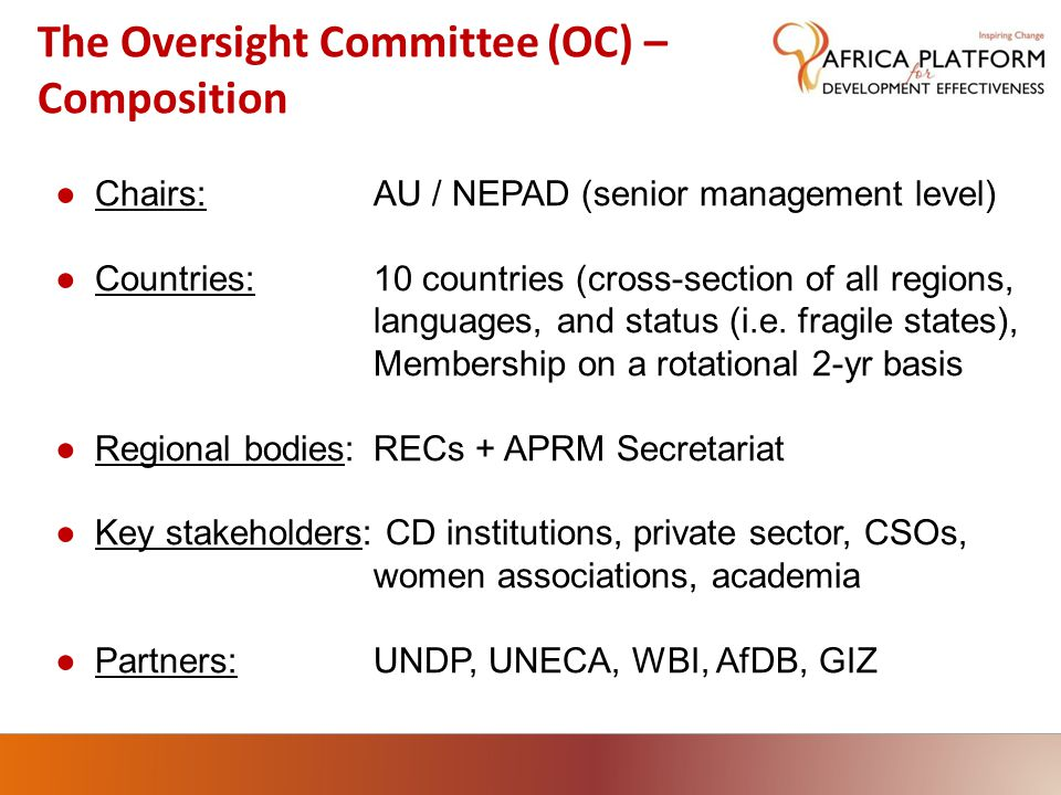 The Oversight Committee (OC) – Composition ●Chairs:AU / NEPAD (senior management level) ●Countries:10 countries (cross-section of all regions, languag