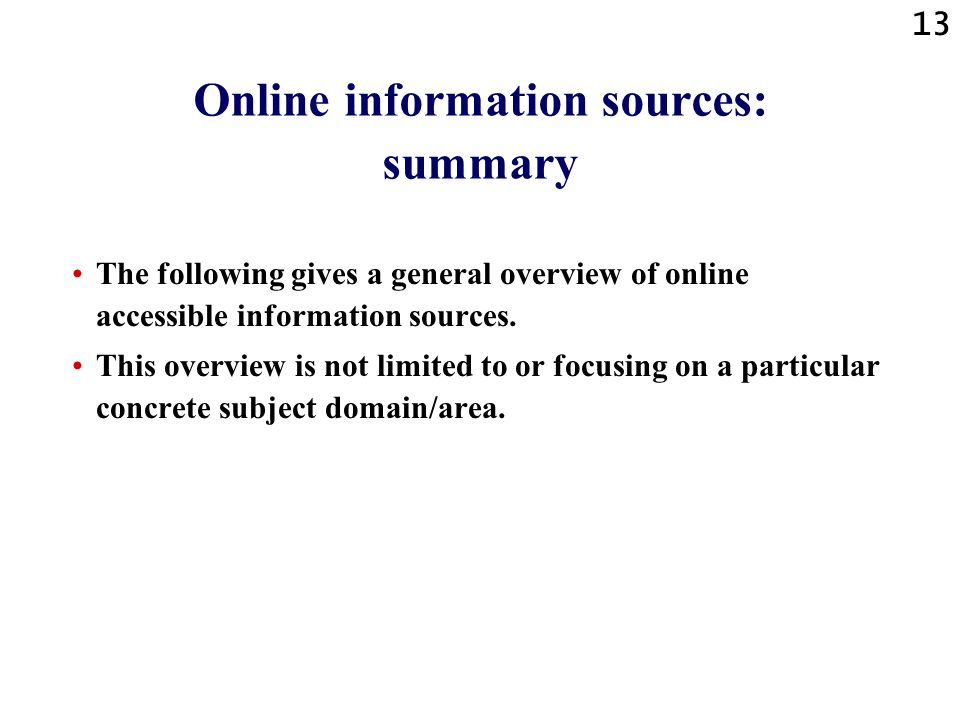 13 Online information sources: summary The following gives a general overview of online accessible information sources.