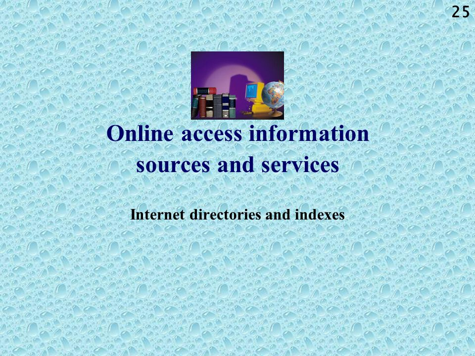 25 Online access information sources and services Internet directories and indexes