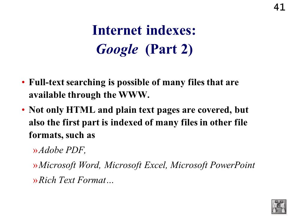 41 Internet indexes: Google (Part 2) Full-text searching is possible of many files that are available through the WWW.