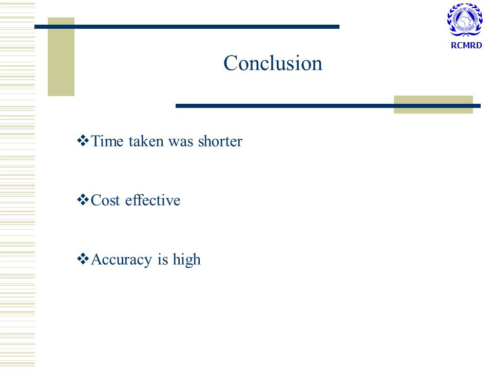 RCMRD Conclusion  Time taken was shorter  Cost effective  Accuracy is high