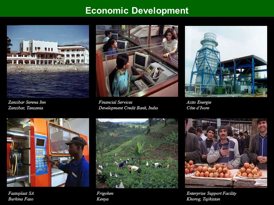 Economic Development Zanzibar Serena Inn Zanzibar, Tanzania Financial Services Development Credit Bank, India Fastoplast SA Burkina Faso Enterprise Support Facility Khorog, Tajikistan Frigoken Kenya Azito Energie Côte d'Ivore