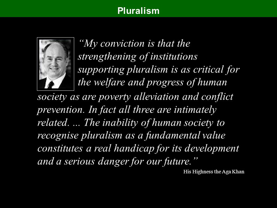 Pluralism society as are poverty alleviation and conflict prevention.