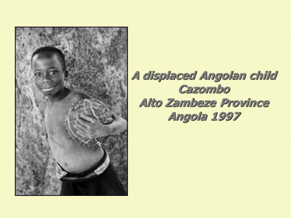 A displaced Angolan child Cazombo Alto Zambeze Province Angola 1997