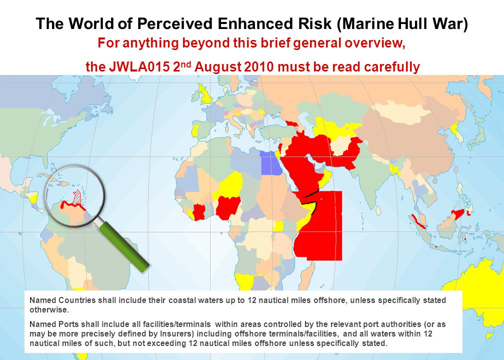 10 Marsh The World of Perceived Enhanced Risk (Marine Hull War) For anything beyond this brief general overview, the JWLA015 2 nd August 2010 must be read carefully Named Countries shall include their coastal waters up to 12 nautical miles offshore, unless specifically stated otherwise.