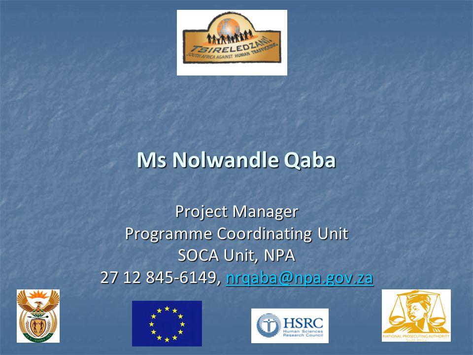 Ms Nolwandle Qaba Project Manager Programme Coordinating Unit SOCA Unit, NPA 27 12 845-6149, nrqaba@npa.gov.za nrqaba@npa.gov.za