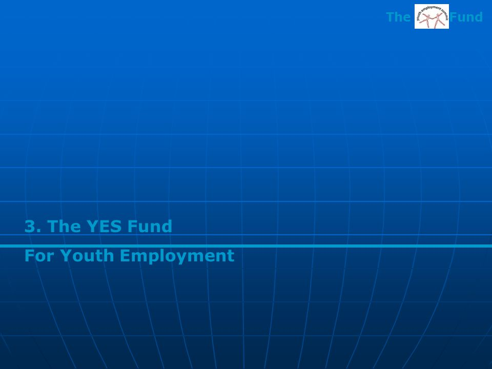 3. The YES Fund For Youth Employment The Fund