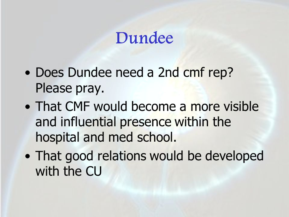 Dundee Does Dundee need a 2nd cmf rep? Please pray. That CMF would become a more visible and influential presence within the hospital and med school.