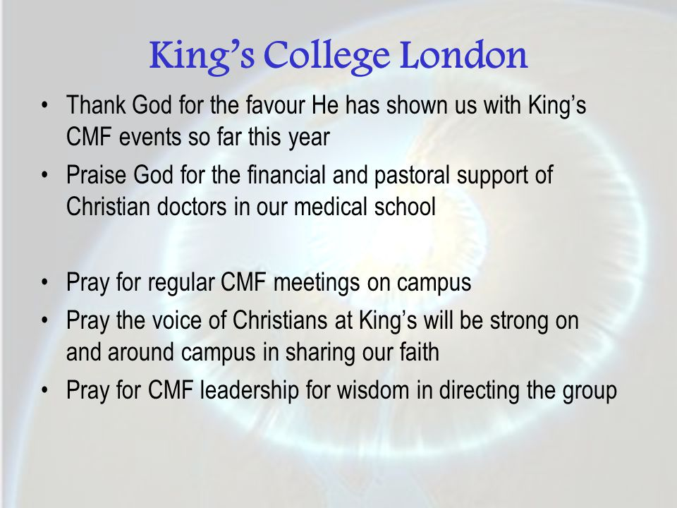 King's College London Thank God for the favour He has shown us with King's CMF events so far this year Praise God for the financial and pastoral suppo