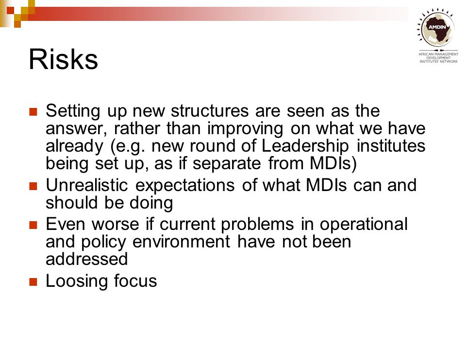 Risks Setting up new structures are seen as the answer, rather than improving on what we have already (e.g.