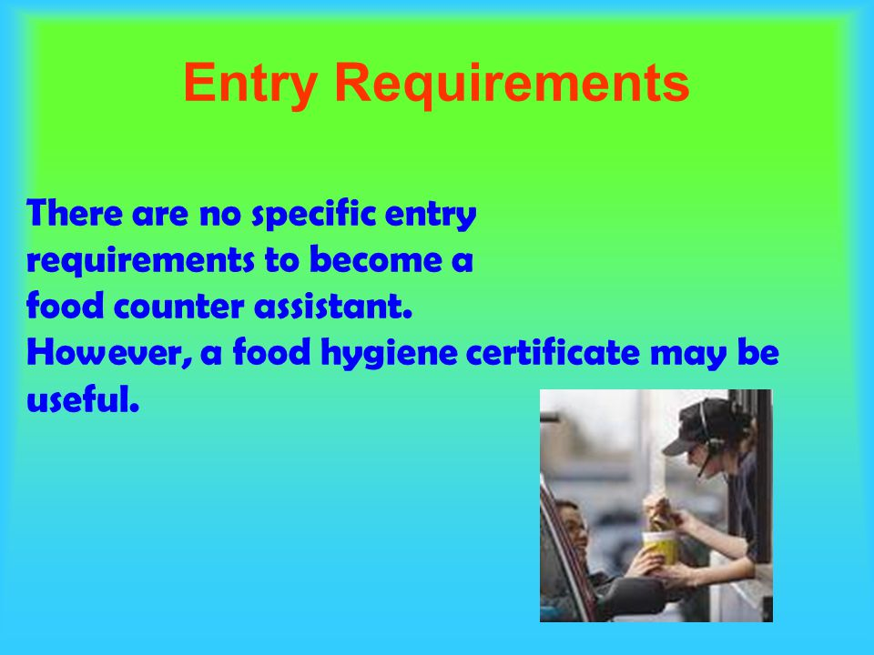Entry Requirements There are no specific entry requirements to become a food counter assistant.