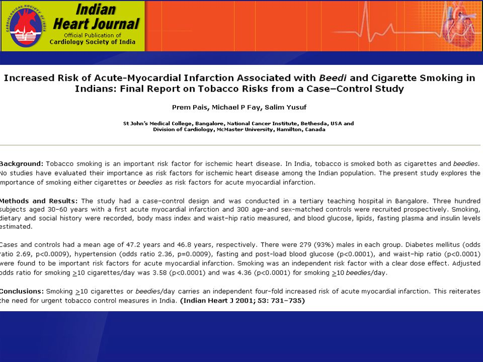 Pais P, Fay MP, Yusuf S Indian Heart J 2001; 53:731-5 N=300 AMI, 300 Controls Role of AMI due to tobacco in India
