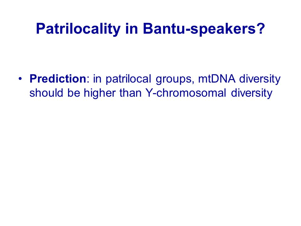 Patrilocality in Bantu-speakers.