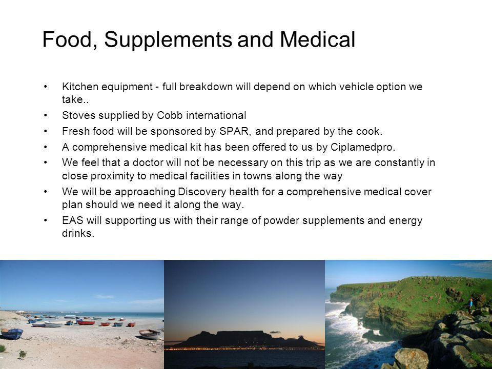 Food, Supplements and Medical Kitchen equipment - full breakdown will depend on which vehicle option we take..