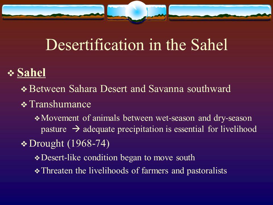 Desertification in the Sahel  Sahel  Between Sahara Desert and Savanna southward  Transhumance  Movement of animals between wet-season and dry-sea