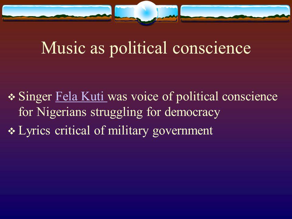 Music as political conscience  Singer Fela Kuti was voice of political conscience for Nigerians struggling for democracyFela Kuti  Lyrics critical o