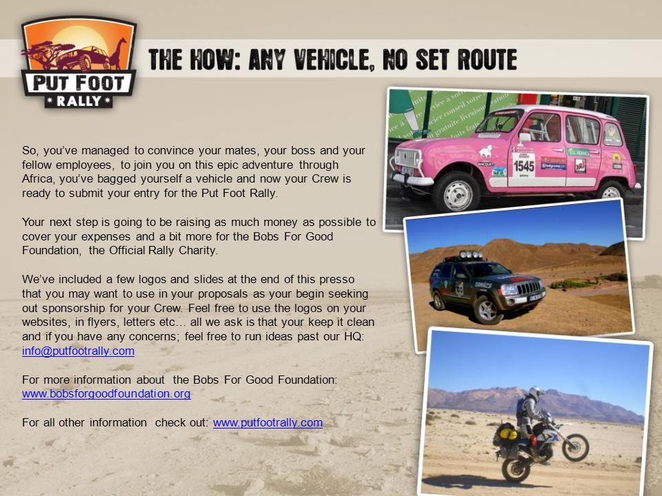 So, you've managed to convince your mates, your boss and your fellow employees, to join you on this epic adventure through Africa, you've bagged yourself a vehicle and now your Crew is ready to submit your entry for the Put Foot Rally.