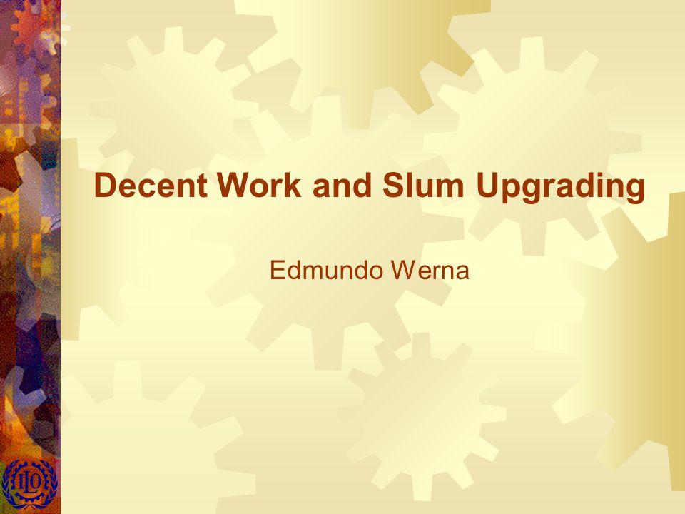 Decent Work and Slum Upgrading Edmundo Werna