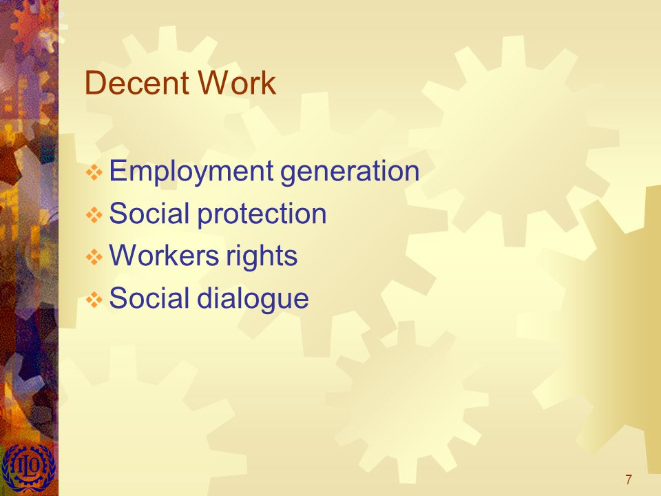 7 Decent Work  Employment generation  Social protection  Workers rights  Social dialogue