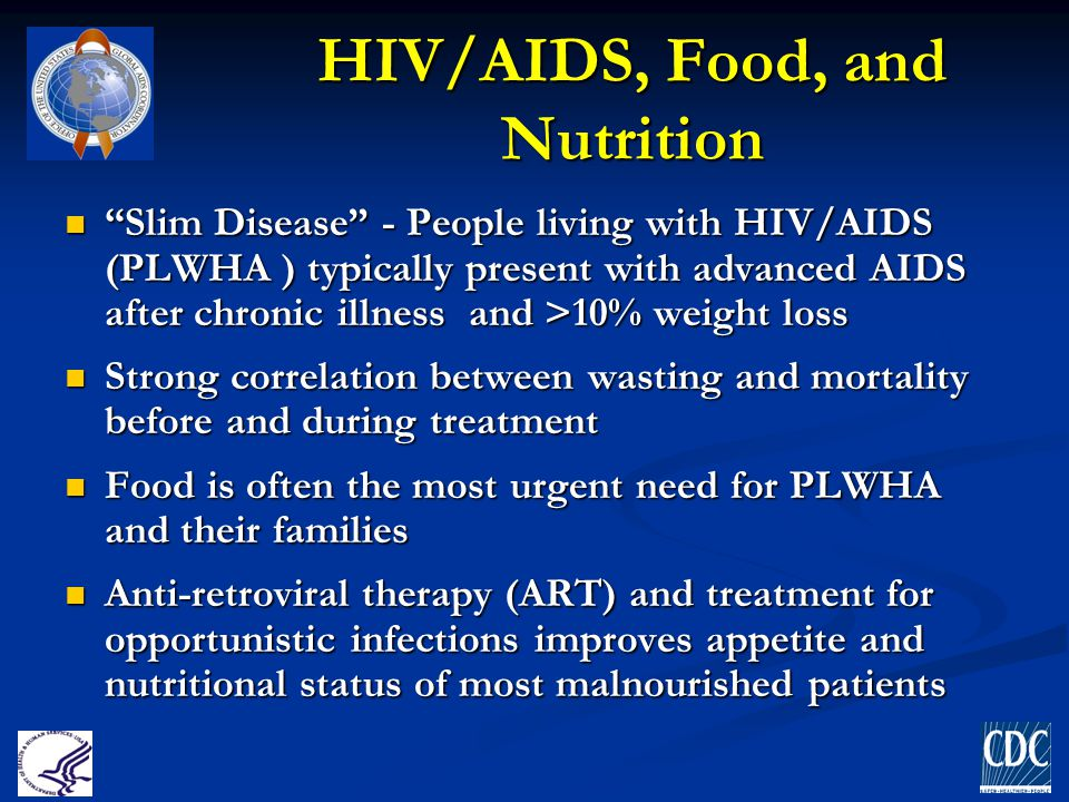 """HIV/AIDS, Food, and Nutrition """"Slim Disease"""" - People living with HIV/AIDS (PLWHA ) typically present with advanced AIDS after chronic illness and >10"""