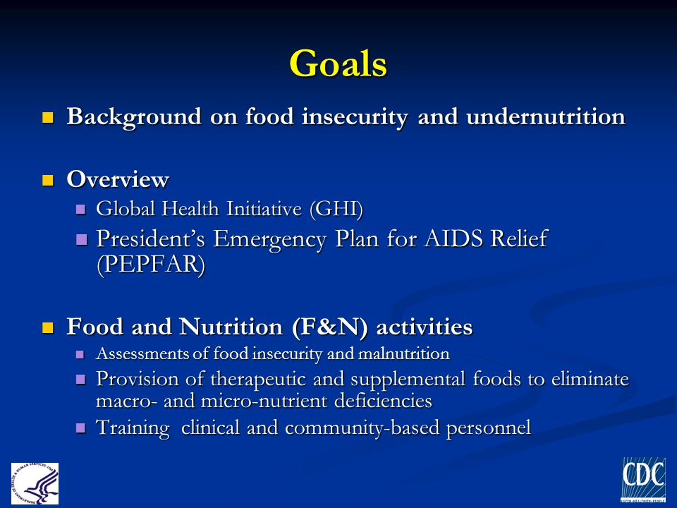 Goals Background on food insecurity and undernutrition Background on food insecurity and undernutrition Overview Overview Global Health Initiative (GH