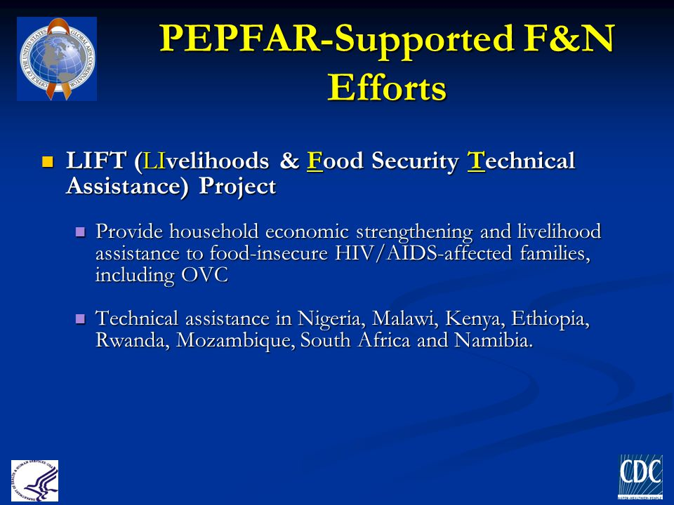 PEPFAR-Supported F&N Efforts LIFT (LIvelihoods & Food Security Technical Assistance) Project LIFT (LIvelihoods & Food Security Technical Assistance) P