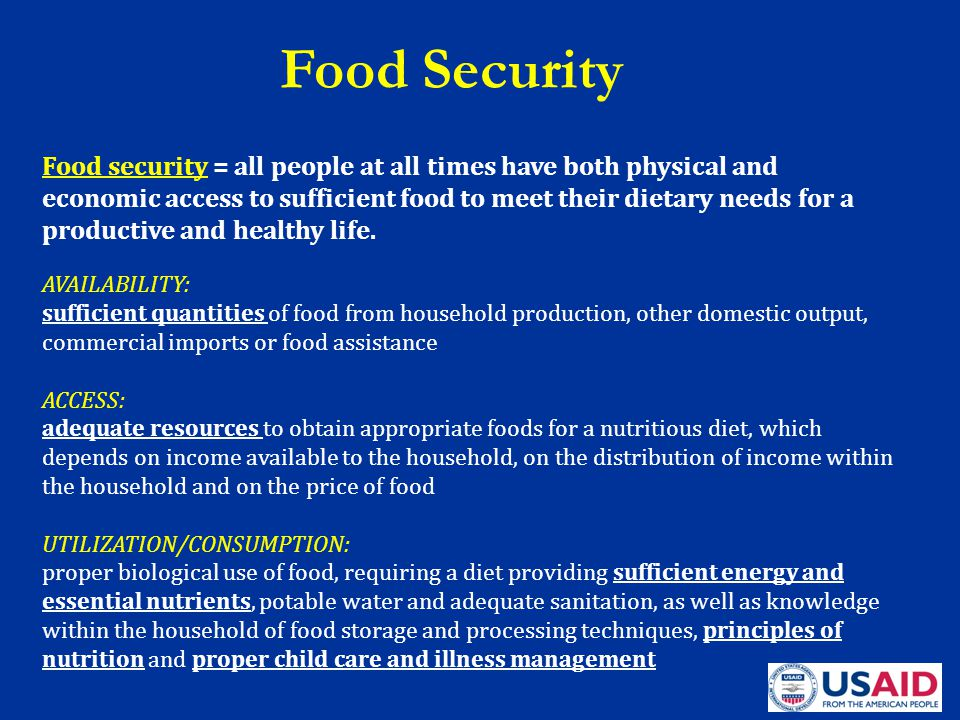 AVAILABILITY: sufficient quantities of food from household production, other domestic output, commercial imports or food assistance ACCESS: adequate r