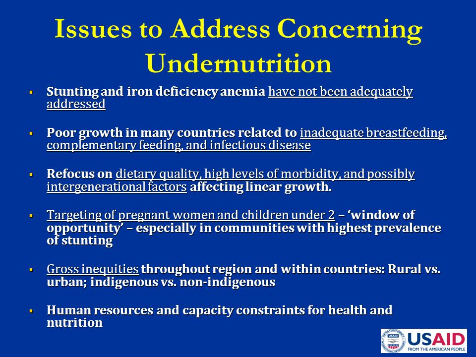 Issues to Address Concerning Undernutrition  Stunting and iron deficiency anemia have not been adequately addressed  Stunting and iron deficiency an